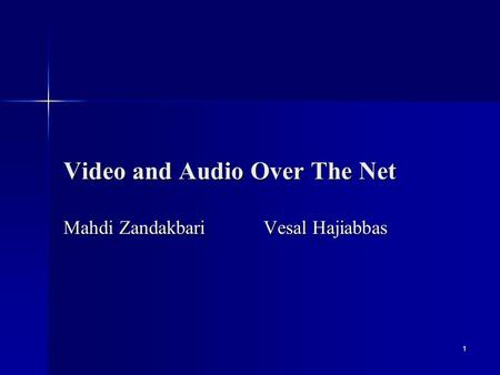 1 Video and Audio Over The Net Mahdi ZandakbariVesal Hajiabbas.