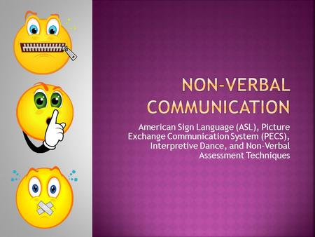 American Sign Language (ASL), Picture Exchange Communication System (PECS), Interpretive Dance, and Non-Verbal Assessment Techniques.