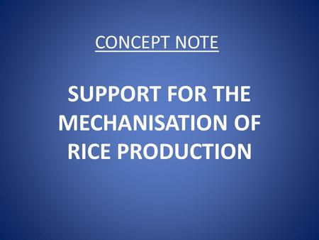 CONCEPT NOTE SUPPORT FOR THE MECHANISATION OF RICE PRODUCTION.