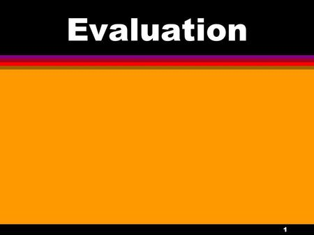 1 Evaluation. 2 Evaluating The Organization Effective evaluation begins at the organizational level. It starts with a strategic plan that has been carefully.