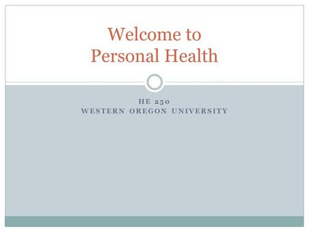 HE 250 WESTERN OREGON UNIVERSITY Welcome to Personal Health.