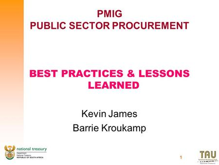 1 PMIG PUBLIC SECTOR PROCUREMENT BEST PRACTICES & LESSONS LEARNED Kevin James Barrie Kroukamp.