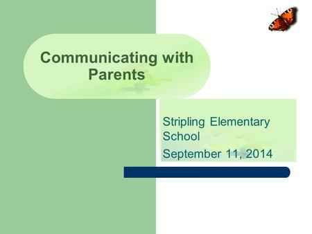 Stripling Elementary School September 11, 2014 Communicating with Parents.
