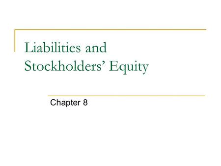 Liabilities and Stockholders' Equity Chapter 8. Liabilities Debts owed to others Current liabilities  Will be repaid within one year or less using current.