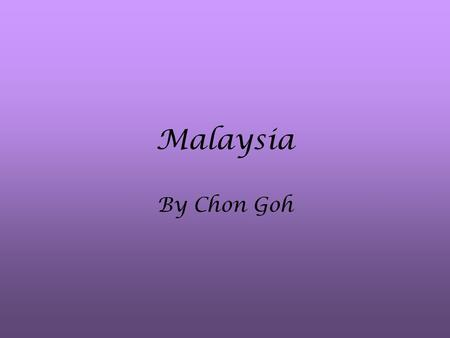 Malaysia By Chon Goh. Malaysia: Map Statistics Total size: 329,750 sq km Population: 25 million Median age: 24.4 years old GDP: $14,400; Growth: 4.4%