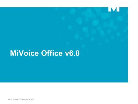 MiVoice Office v6.0. 2 MiVoice Office v6.0 is mainly a service enhancement release, rather than a user feature rich enhancement release.