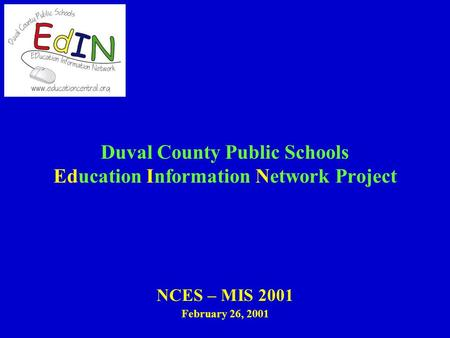 Duval County Public Schools Education Information Network Project NCES – MIS 2001 February 26, 2001.