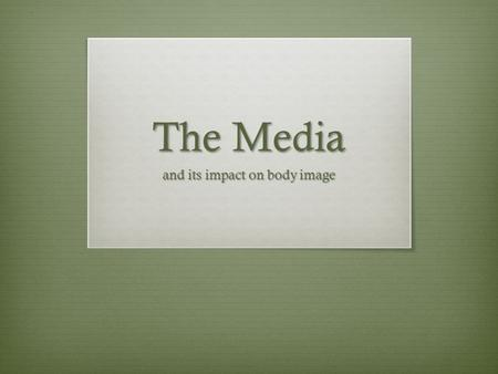 The Media and its impact on body image. Nutrition and Body Image Some people diet because they have poor body image, rather than because they want to.