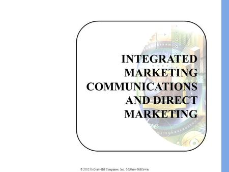 © 2002 McGraw-Hill Companies, Inc., McGraw-Hill/Irwin INTEGRATED MARKETING COMMUNICATIONS AND DIRECT MARKETING.