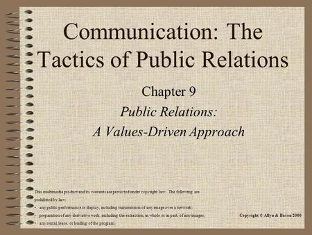Communication: The Tactics of Public Relations Chapter 9 Public Relations: A Values-Driven Approach This multimedia product and its contents are protected.
