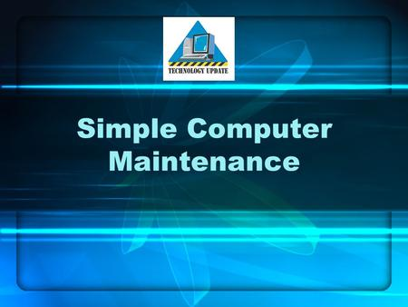 Simple Computer Maintenance. Common Computer Clean up Tasks Disk Clean – up Anti-virus scan Deleting Cookies.