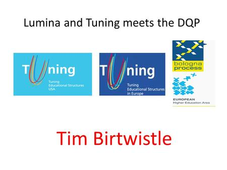 Lumina and Tuning meets the DQP Tim Birtwistle. 2 Why ……………………….?