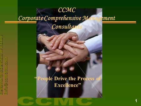 "Behavioral Scientists <strong>in</strong> Action 1 CCMC Corporate Comprehensive Management Consultants ""People Drive the Process of Excellence"""