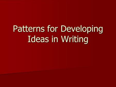 Patterns for Developing Ideas in Writing