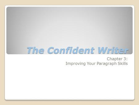 The Confident Writer Chapter 3: Improving Your Paragraph Skills.