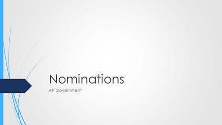 Nominations AP Government. Nomination  A nomination is a party's official endorsement of a candidate for office  Success is generally based upon having.