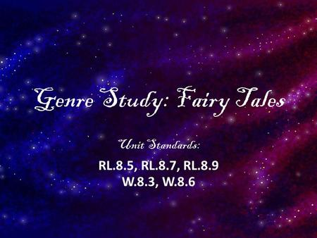 Genre Study: Fairy Tales Unit Standards: RL.8.5, RL.8.7, RL.8.9 W.8.3, W.8.6.