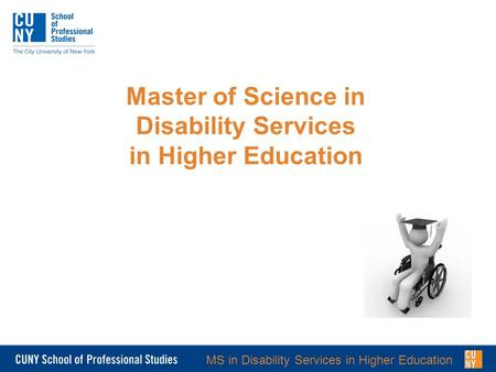 MS in Disability Services in Higher Education Master of Science in Disability Services in Higher Education.