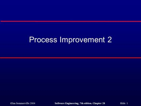 ©Ian Sommerville 2004Software Engineering, 7th edition. Chapter 28 Slide 1 Process Improvement 2.