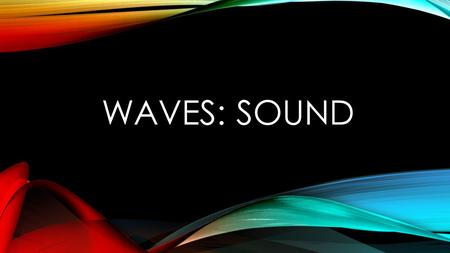 Waves: Sound.