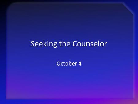 Seeking the Counselor October 4.