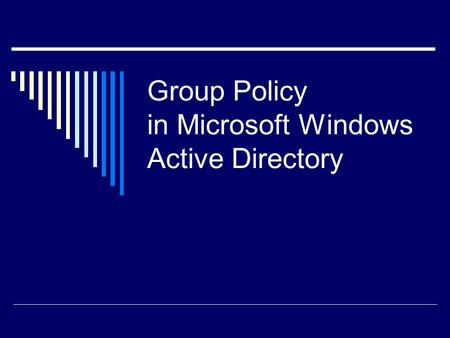 Group Policy in Microsoft Windows Active Directory.