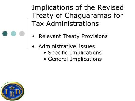 Implications of the Revised Treaty of Chaguaramas for Tax Administrations Relevant Treaty Provisions Administrative Issues Specific Implications General.