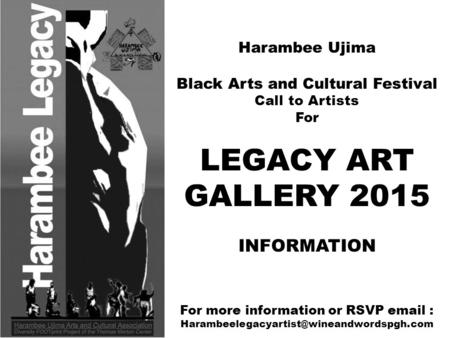 Harambee Ujima Black Arts and Cultural Festival Call to Artists For LEGACY ART GALLERY 2015 INFORMATION For more information or RSVP
