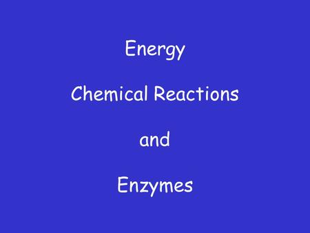 Energy Chemical Reactions and Enzymes