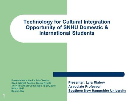 1 Technology for Cultural Integration Opportunity of SNHU Domestic & International Students Presentation at the EV Fair Classics CALL Interest Section.