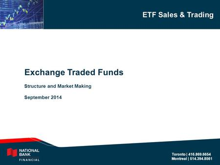 ETF Sales & Trading Toronto | 416.869.6654 Montreal | 514.394.8561 Exchange Traded Funds Structure and Market Making September 2014.