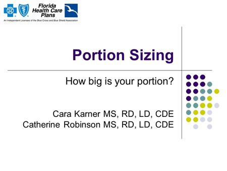 Portion Sizing How big is your portion? Cara Karner MS, RD, LD, CDE Catherine Robinson MS, RD, LD, CDE.