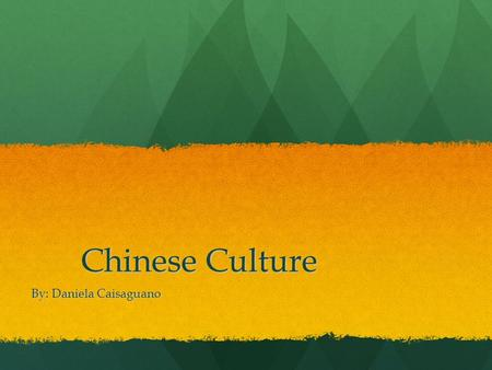 Chinese Culture Chinese Culture By: Daniela Caisaguano.