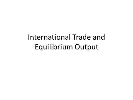 International Trade and Equilibrium Output. Net Exports and Aggregate Expenditures Like consumption and gross investment, net exports also add to GDP.