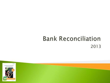 2013.  Reconcile your checking account  Create bank reconciliation reports  Find errors during reconciliation  Correct errors found during reconciliation.