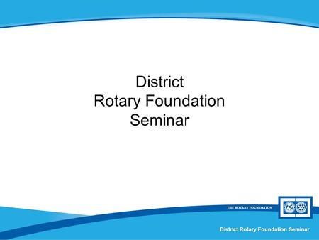 District Rotary Foundation Seminar. Strategic Partners and Packaged Grants Session X.