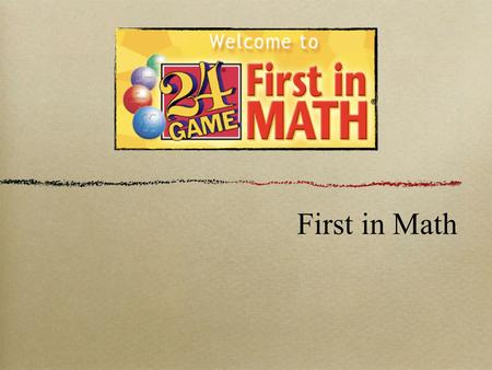 First in Math. Game play to develop and reinforce math skills Proceed at child's pace.