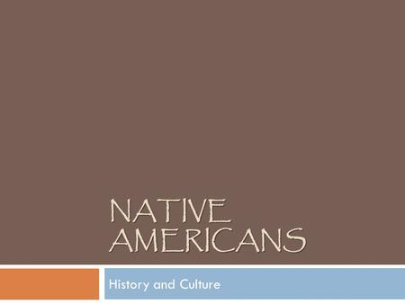NATIVE AMERICANS History and Culture. Types of Native American Tribes  Southeast Indians  Eastern Woodlands Indians  Northwest Indians  Great Plains.