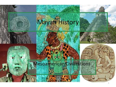 Mayan History Mesoamerican Civilizations 1. Explore Write down 5 things you know about the Mayan civilization. Write down 3 things you would like to know.