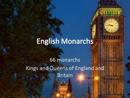 66 monarchs Kings and Queens of England and Britain