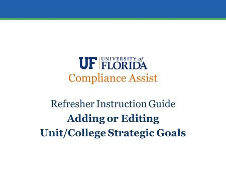 Compliance Assist Refresher Instruction Guide Adding or Editing Unit/College Strategic Goals.