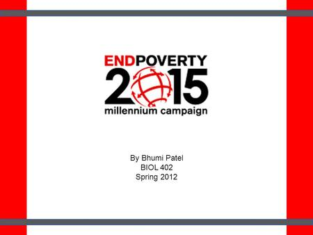 By Bhumi Patel BIOL 402 Spring 2012. Millennium Declaration 189 countries Mapped out eight key objectives.
