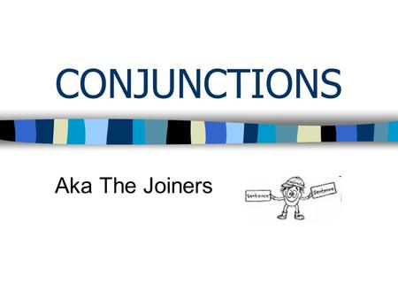 CONJUNCTIONS Aka The Joiners. Conjunctions are words used as joiners. Different kinds of conjunctions join different kinds of grammatical structures.