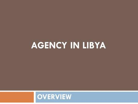 AGENCY IN LIBYA OVERVIEW.  In1971, the Agency Law permitted the Libyan nationals to carry out activities of commercial agency  In 1975, the Libyan government.