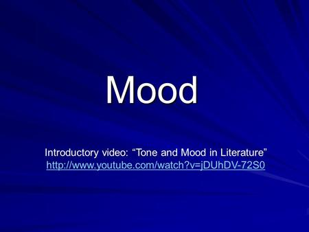 "Mood Introductory video: ""Tone and Mood in Literature"" http://www.youtube.com/watch?v=jDUhDV-72S0."