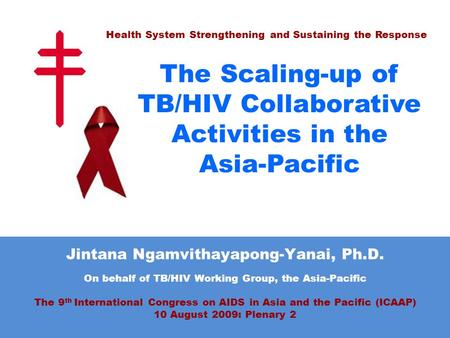 Jintana Ngamvithayapong-Yanai, Ph.D. On behalf of TB/HIV Working Group, the Asia-Pacific The 9 th International Congress on AIDS in Asia and the Pacific.