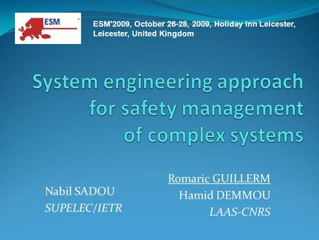 Romaric GUILLERM Hamid DEMMOU LAAS-CNRS Nabil SADOU SUPELEC/IETR ESM'2009, October 26-28, 2009, Holiday Inn Leicester, Leicester, United Kingdom.