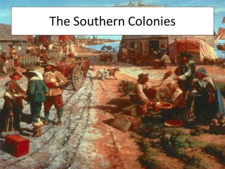 The Southern Colonies.