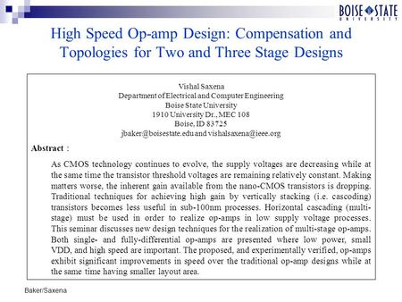 Baker/Saxena High Speed Op-amp Design: Compensation <strong>and</strong> Topologies for Two <strong>and</strong> <strong>Three</strong> Stage Designs Vishal Saxena Department of Electrical <strong>and</strong> Computer.