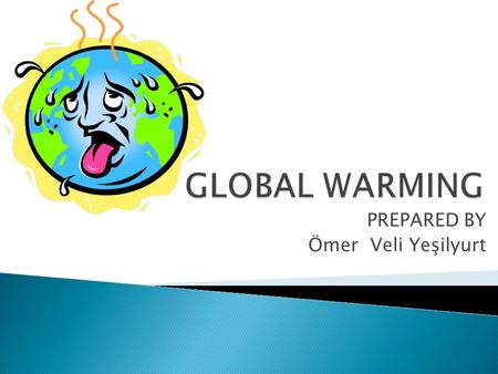 PREPARED BY Ömer Veli Yeşilyurt.  Global warming is the increase in the average measured temperature of the Earth's near-surface air and oceans since.